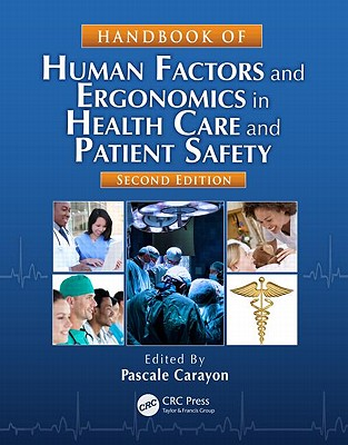 Handbook of Human Factors and Ergonomics in Health Care and Patient Safety By Carayon, Pascale